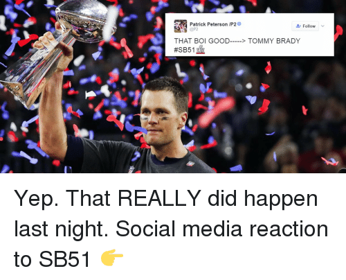 Memes, 🤖, and Tommy: Patrick Peterson /P2  Follow  THAT BOI GOOD  TOMMY BRADY  Yep. That REALLY did happen last night. Social media reaction to SB51 👉