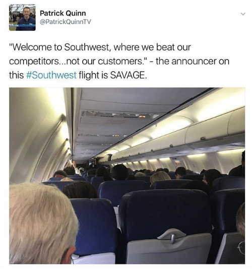"""Memes, Savage, and Flight: Patrick Quinn  @Patrick QuinnTV  """"Welcome to Southwest, where we beat our  competitors... not our customers  the announcer on  this  Southwest  flight is SAVAGE."""
