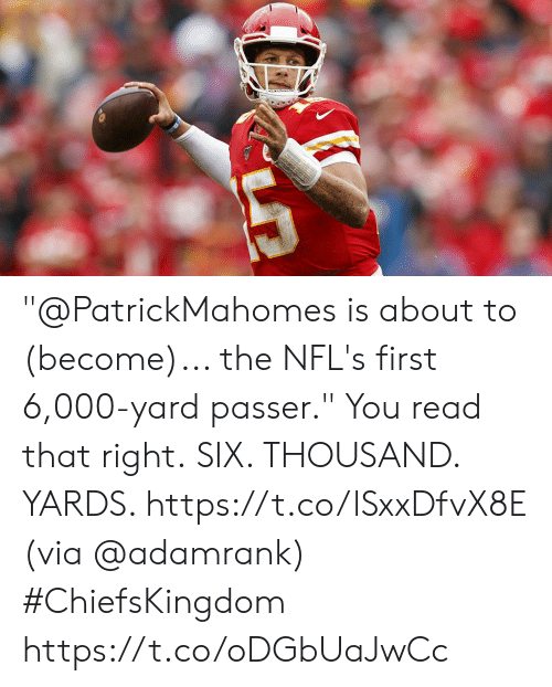 "Passer: ""@PatrickMahomes is about to (become)... the NFL's first 6,000-yard passer.""  You read that right. SIX. THOUSAND. YARDS. https://t.co/lSxxDfvX8E (via @adamrank) #ChiefsKingdom https://t.co/oDGbUaJwCc"