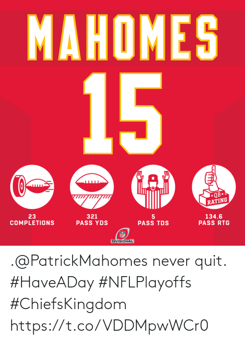quit: .@PatrickMahomes never quit. #HaveADay #NFLPlayoffs #ChiefsKingdom https://t.co/VDDMpwWCr0