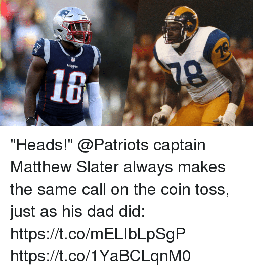 "Dad, Matthew Slater, and Memes: PATRIOTS  16 ""Heads!""  @Patriots captain Matthew Slater always makes the same call on the coin toss, just as his dad did: https://t.co/mELIbLpSgP https://t.co/1YaBCLqnM0"