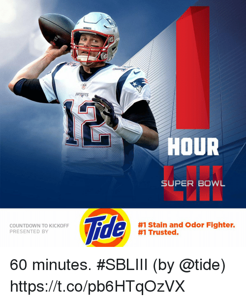 Countdown, Memes, and Patriotic: PATRIOTS  HOUR  SUPER BOWL  Tide  COUNTDOWN TO KICKOFF  PRESENTED BY  #1 Stain and Odor Fighter.  #1 Trusted. 60 minutes. #SBLIII  (by @tide) https://t.co/pb6HTqOzVX