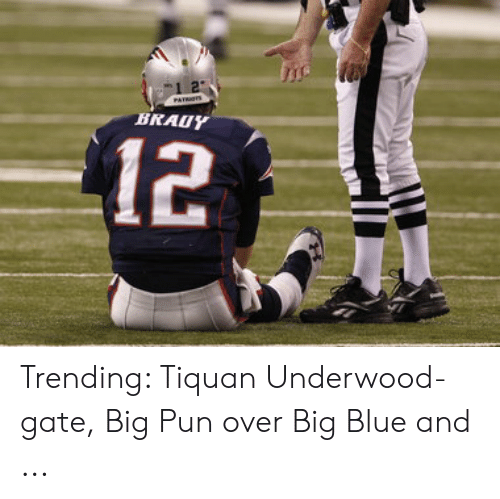 Bradying Meme: PATRSTS  BRAUY  12 Trending: Tiquan Underwood-gate, Big Pun over Big Blue and ...