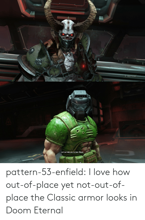 out: pattern-53-enfield:  I love how out-of-place yet not-out-of-place the Classic armor looks in Doom Eternal