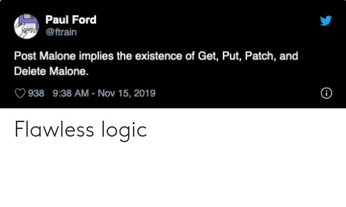 existence: Paul Ford  @ftrain  Post Malone implies the existence of Get, Put, Patch, and  Delete Malone.  938 9:38 AM - Nov 15, 2019 Flawless logic