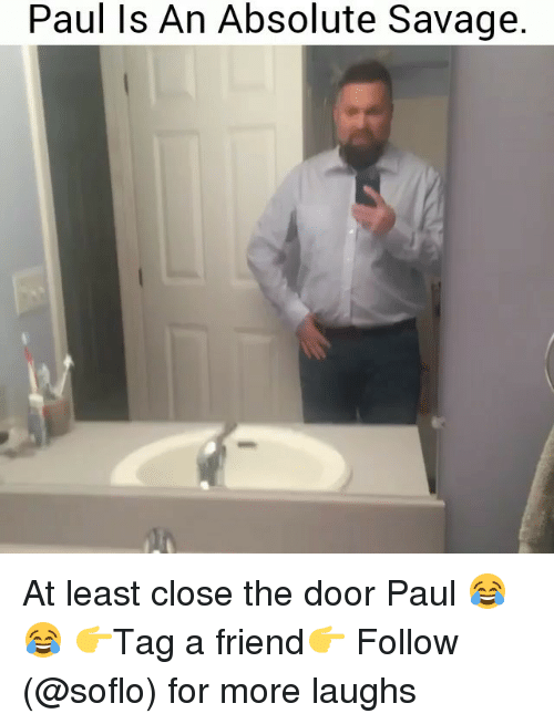Memes, Savage, and 🤖: Paul Is An Absolute Savage At least close the door Paul 😂😂 👉Tag a friend👉 Follow (@soflo) for more laughs