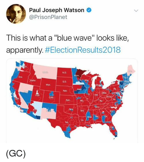 "Apparently, Memes, and Blue: Paul Joseph Watson  @PrisonPlanet  This is what a ""blue wave"" looks like,  apparently. #ElectionResults2018  N.D.  Minn.  Ore.  Idaho  S.D.  Wyo.  Pa  Neb.  Ohio  Va.  Tenn.  Okla  Miss. Ala  La. (GC)"
