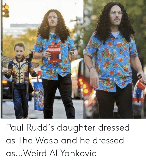 Weird, Weird Al Yankovic, and Paul Rudd: Paul Rudd's daughter dressed as The Wasp and he dressed as…Weird Al Yankovic