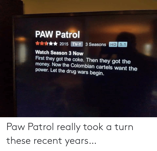 Took: Paw Patrol really took a turn these recent years…