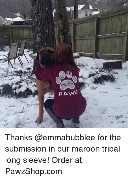 Submissives: PAWL Thanks @emmahubblee for the submission in our maroon tribal long sleeve! Order at PawzShop.com
