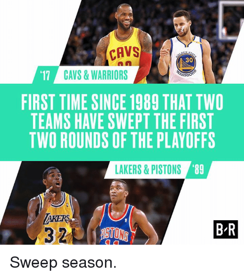 Cavs, Los Angeles Lakers, and Time: PAWS  30  '11  CAVS & WARRIORS  ARRIO  FIRST TIME SINCE 1989 THAT TWO  TEAMS HAVE SWEPT THE FIRST  TWO ROUNDS OF THE PLAYOFFS  LAKERS & PISTONS  '89  BR Sweep season.
