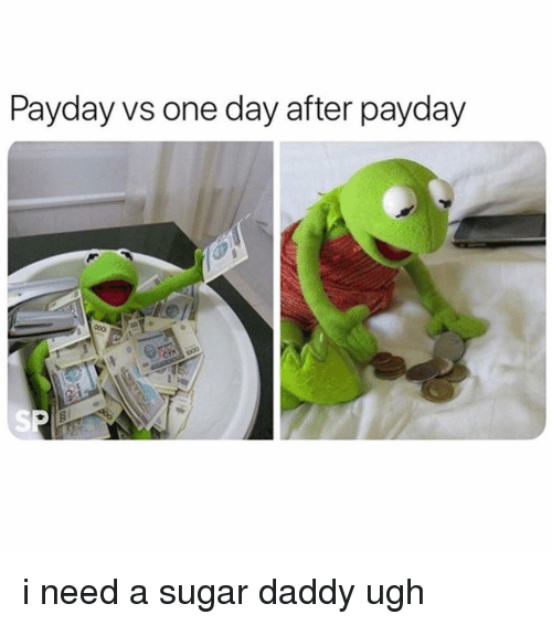 Sugar, Girl Memes, and Payday: Payday vs one day after payday i need a sugar daddy ugh