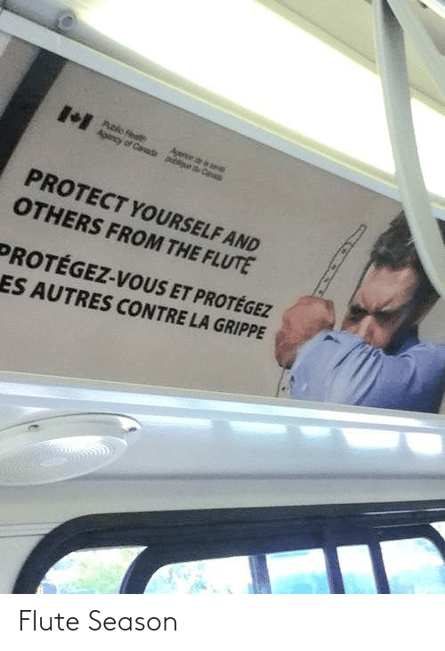 Protect: Pblo Health  ny of Casade p  Apon de e  Ca  PROTECT YOURSELF AND  OTHERS FROM THE FLUTE  PROTÉGEZ-VOUS ET PROTÉGEZ  ES AUTRES CONTRE LA GRIPPE Flute Season