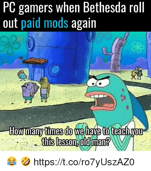 Roll Out: PC gamers When Bethesda roll  out paid mods again  this lesson old man 😂 🤣 https://t.co/ro7yUszAZ0