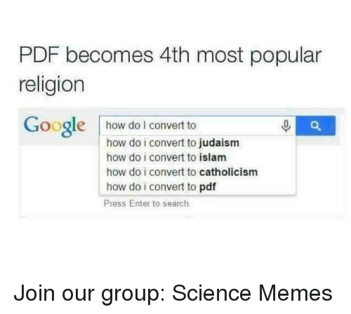 Google, Memes, and Islam: PDF becomes 4th most popular  religion  Google how doI convert to  how do i convert to judaism  how do i convert to islam  how do i convert to catholicism  how do i convert to pdf  Press Enter to search. Join our group: Science Memes