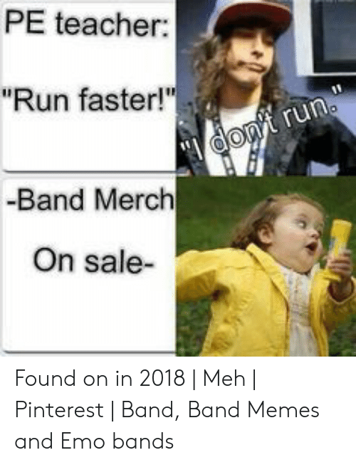 "Emo Band Memes: PE teacher:  Run faster!""  -Band Merch  On sale- Found on in 2018 