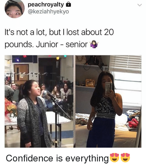 Confidence, Tumblr, and Lost: peachroyalty f  @keziahhyekyo  It's not a lot, but I lost about 20  pounds. Junior senior Confidence is everything😍😍