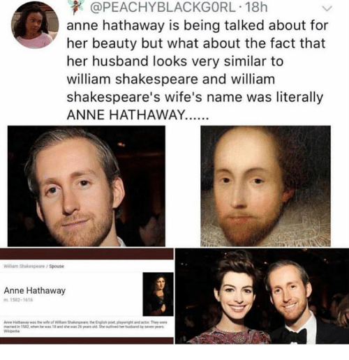 """Shakespeare, Anne Hathaway, and Husband: @PEACHYBLACKGORL. 18h  anne hathaway is being talked about for  her beauty but what about the fact that  her husband looks very similar to  william shakespeare and william  shakespeare's wife's name was literally  ANNE HATHAWAY.  Wilarm Shakespeare/Spouse  Anne Hathaway  1582-1616  """"weied  1582 """"hen he was 1.and the """"as 2%yors aegwouli ed hei habrd by sewn ,ers"""