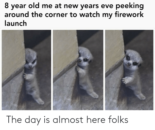 Launch: peeking  8 year old me at new years eve  around the corner to watch my firework  launch The day is almost here folks