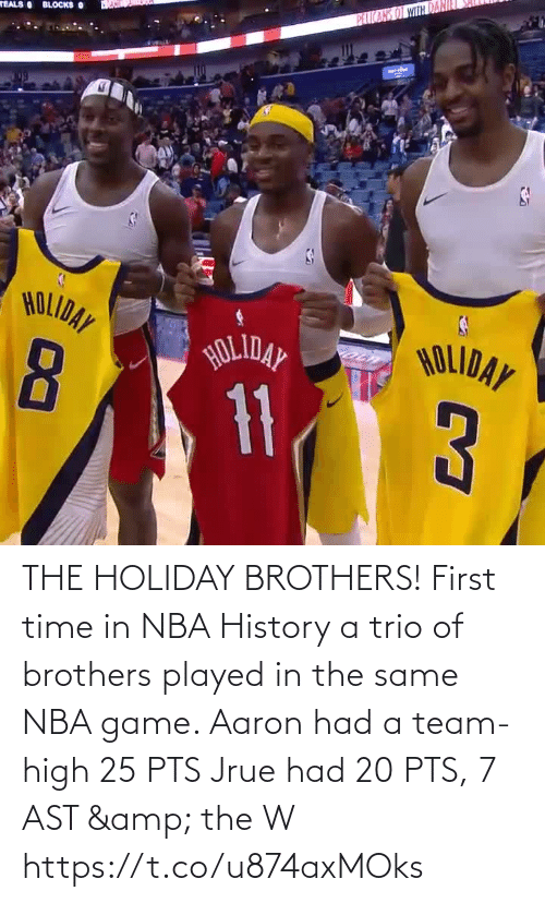 NBA: PEICARS OT WITH DAN  TEALS BLOCKS O  HOLIDAY  HOLIDAY  HOLIDAY  11 THE HOLIDAY BROTHERS! First time in NBA History a trio of brothers played in the same NBA game.   Aaron had a team-high 25 PTS Jrue had 20 PTS, 7 AST & the W  https://t.co/u874axMOks