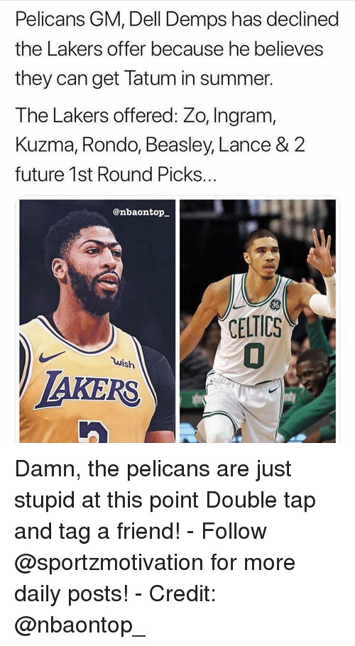 Beasley: Pelicans GM, Dell Demps has declined  the Lakers offer because he believes  they can get latum in summer.  The Lakers offered: Zo, Ingram,  Kuzma, Rondo, Beasley, Lance & 2  future 1st Round Picks..  @nbaontop  ELTICS  uish  AKERS Damn, the pelicans are just stupid at this point Double tap and tag a friend! - Follow @sportzmotivation for more daily posts! - Credit: @nbaontop_