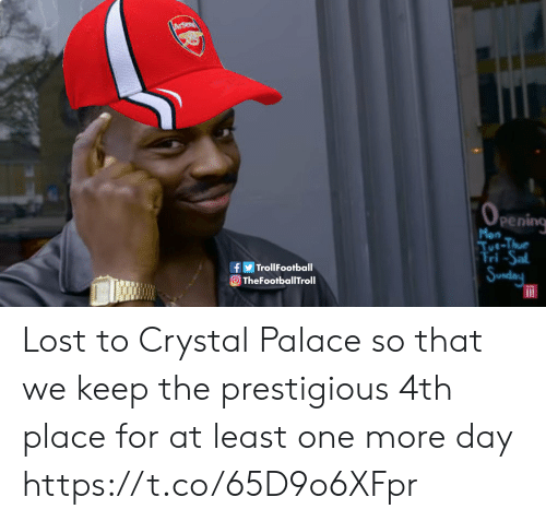 Memes, Lost, and Prestigious: pening  Mon  Tue-Thu  ri  fTrollFootball  TheFootballTroll Lost to Crystal Palace so that we keep the prestigious 4th place for at least one more day https://t.co/65D9o6XFpr