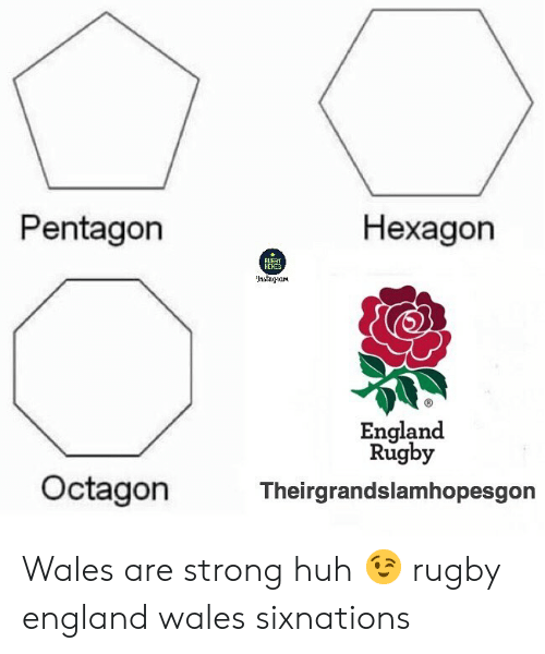 Rugby: Pentagon  Hexagon  HEHES  England  Rugby  Octagon  Theirgrandslamhopesgon Wales are strong huh 😉 rugby england wales sixnations