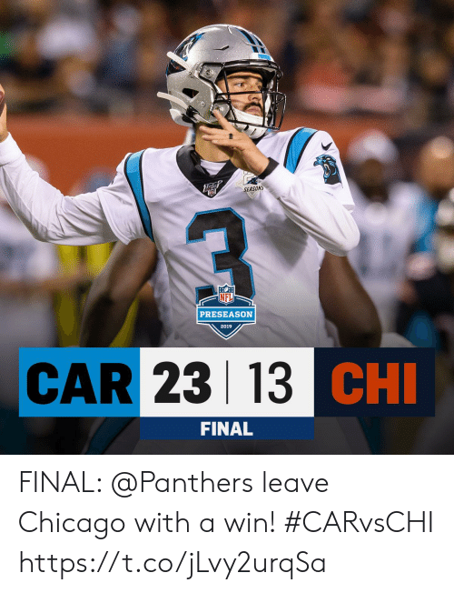 Chicago, Memes, and Panthers: PENTE  SEASONS  PRESEASON  2019  CAR 23 13 CHI  FINAL FINAL: @Panthers leave Chicago with a win! #CARvsCHI https://t.co/jLvy2urqSa