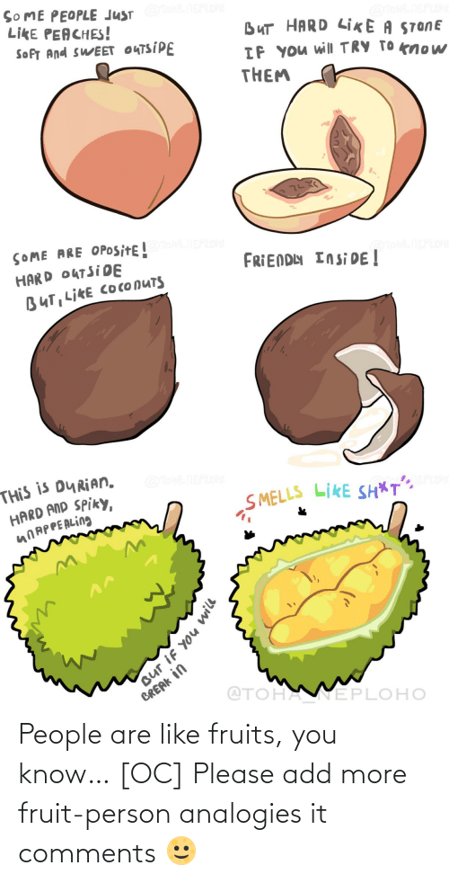 People Are: People are like fruits, you know… [OC] Please add more fruit-person analogies it comments 🌝