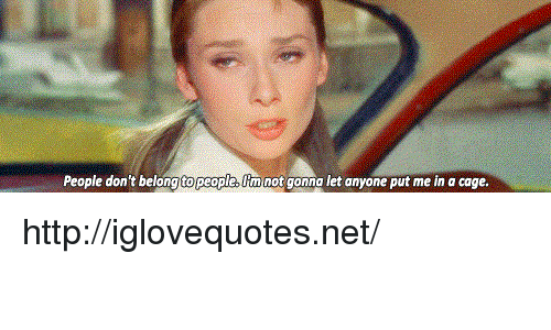 Http, Net, and Lim: People don't belongto people, lim not gonna let anyone put me in a cage http://iglovequotes.net/