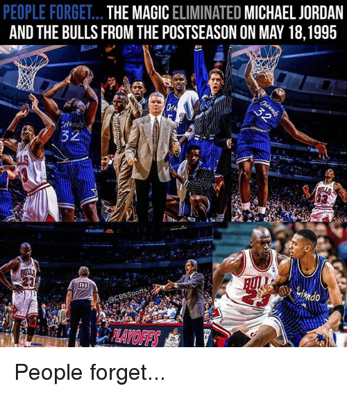 the bulls: PEOPLE FORGET  THE MAGIC  ELIMINATED  MICHAEL JORDAN  AND THE BULLS FROM THE POSTSEASON ON MAY 18,1995 People forget...