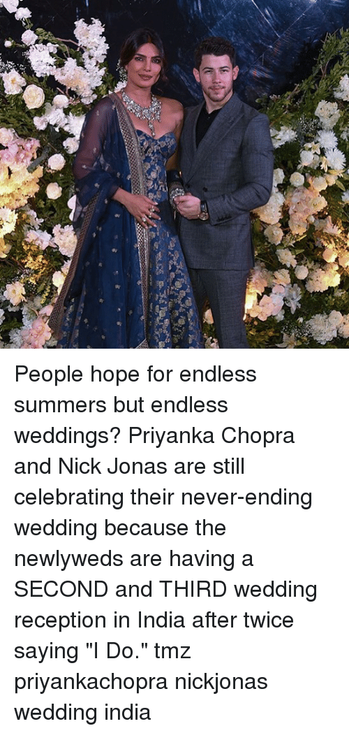 "Memes, India, and Nick: People hope for endless summers but endless weddings? Priyanka Chopra and Nick Jonas are still celebrating their never-ending wedding because the newlyweds are having a SECOND and THIRD wedding reception in India after twice saying ""I Do."" tmz priyankachopra nickjonas wedding india"