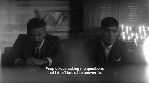 Asking, Answer, and Questions: People keep asking me questions  that I don't know the answer to.
