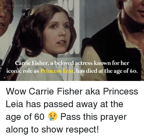 Mexican Word of the Day: PEOPLE MA  a  rie Fisher, a beloved actress known for her  iconic role as Prince  has died at the age of 60. Wow Carrie Fisher aka Princess Leia has passed away at the age of 60 😢 Pass this prayer along to show respect!