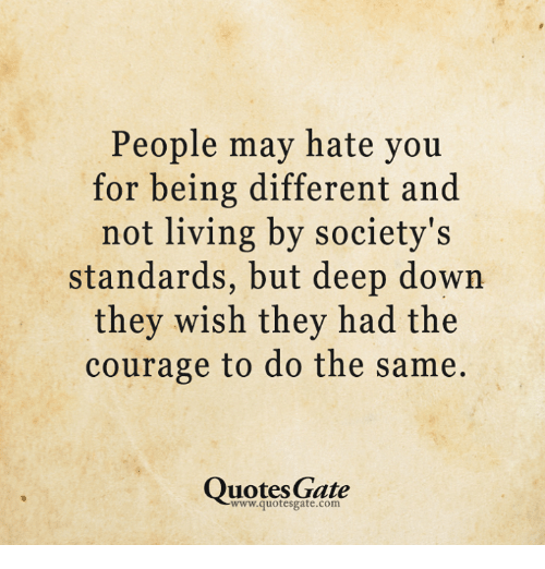 Quotes About Being Different | People May Hate You For Being Different And Not Living By Society S