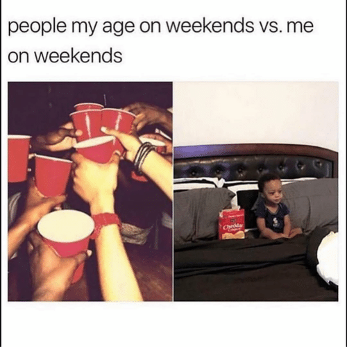 Funny, People, and Age: people my age on weekends vs. me  on weekends