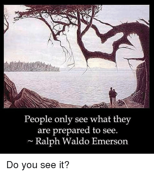 Do You See It: People only see what they  are prepared to see  Ralph Waldo Emerson Do you see it?