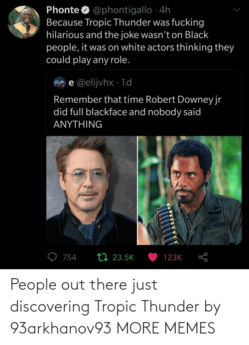 Out There: People out there just discovering Tropic Thunder by 93arkhanov93 MORE MEMES