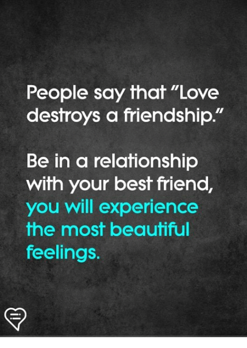 """Beautiful, Best Friend, and Love: People say that """"Love  destroys a friendship  Be in a relationship  with your best friend,  you will experience  the most beautiful  feelings."""