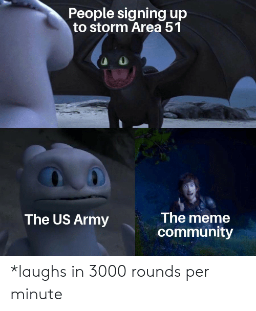 Community, Meme, and Army: People signing up  to storm Area 51  The meme  community  The US Army *laughs in 3000 rounds per minute