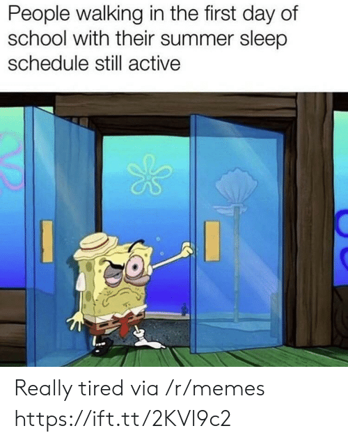first day of school: People walking in the first day of  school with their summer sleep  schedule still active  ... Really tired via /r/memes https://ift.tt/2KVl9c2