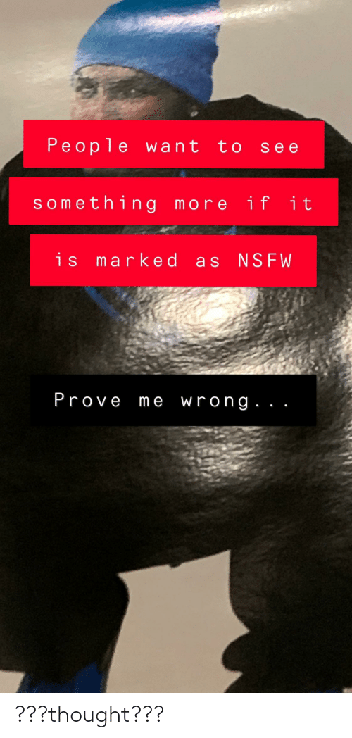 Nsfw, Thought, and More: People want to see  something more if  it  is marked as NSFW  Prove me wrong. ???thought???