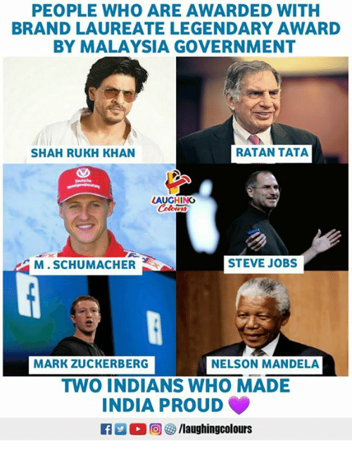 shah rukh khan: PEOPLE WHO ARE AWARDED WITH  BRAND LAUREATE LEGENDARY AWARD  BY MALAYSIA GOVERNMENT  SHAH RUKH KHAN  RATAN TATA  M. SCHUMACHER  STEVE JOBS  MARK ZUCKERBERG  NELSON MANDELA  TWO INDIANS WHO MADE  INDIA PROUD  0回  ク/laughingcolours