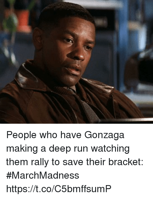 marchmadness: People who have Gonzaga making a deep run watching them rally to save their bracket: #MarchMadness https://t.co/C5bmffsumP