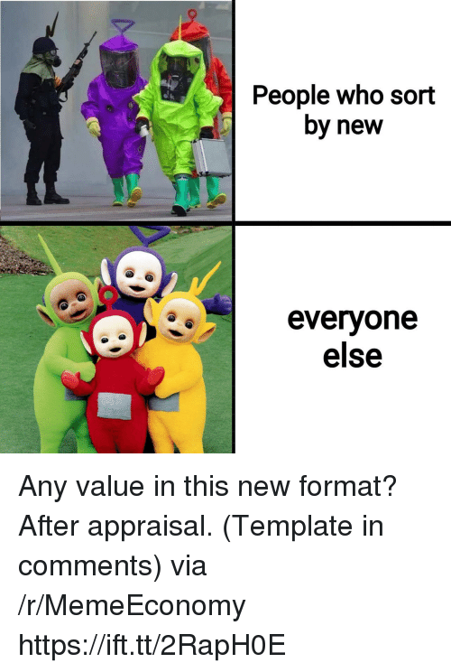 Who, Template, and Via: People who sort  by new  0  evervone  else Any value in this new format? After appraisal. (Template in comments) via /r/MemeEconomy https://ift.tt/2RapH0E