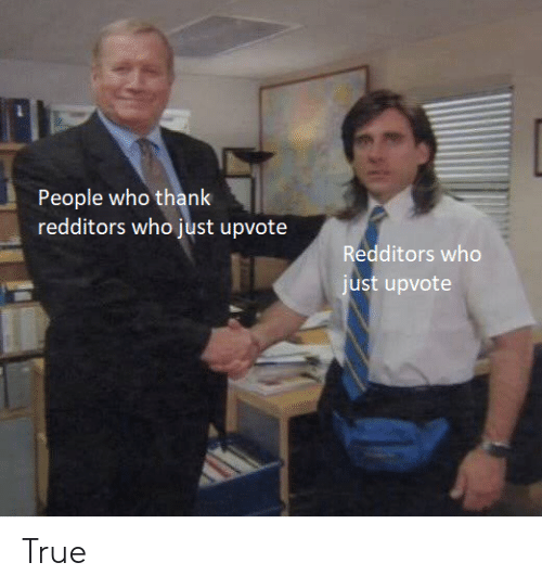 The Office, True, and Who: People who thank  redditors who just upvote  Redditors who  just upvote True