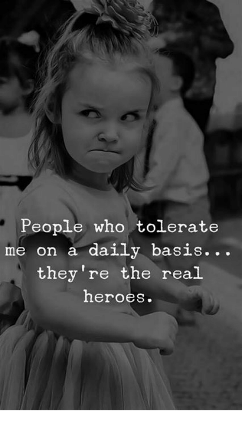 the real heroes: People who tolerate  me on a daily basis.. .  they're the real  heroes.