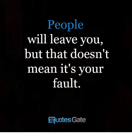 People Will Leave You but That Doesn\'t Mean It\'s Your Fault ...