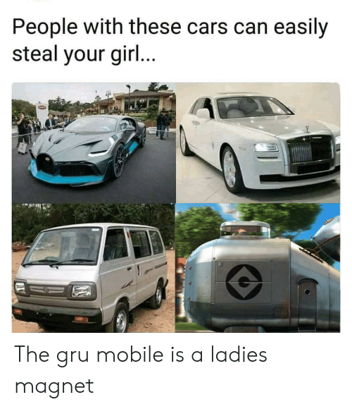 Gru: People with these cars can easily  steal your gir... The gru mobile is a ladies magnet