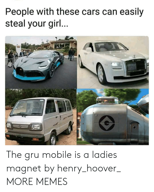 Cars, Dank, and Memes: People with these cars can easily  steal your gir... The gru mobile is a ladies magnet by henry_hoover_ MORE MEMES